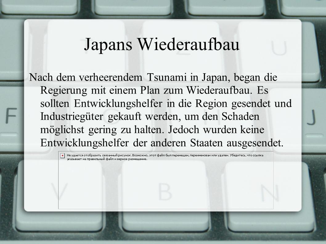 Japans Wiederaufbau Nach dem verheerendem Tsunami in Japan, began die Regierung mit einem Plan zum Wiederaufbau.