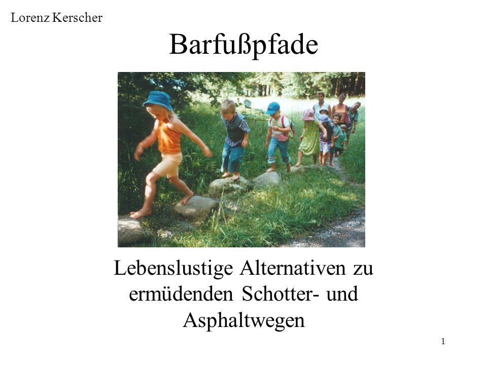1 Barfußpfade Lebenslustige Alternativen zu ermüdenden Schotter- und Asphaltwegen Lorenz Kerscher
