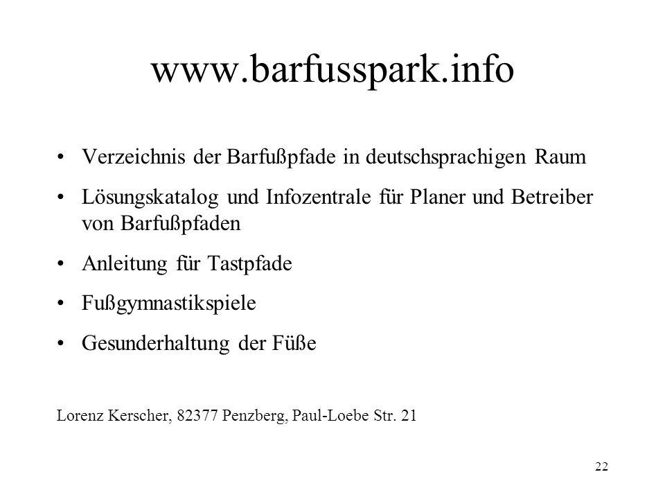 22 www.barfusspark.info Verzeichnis der Barfußpfade in deutschsprachigen Raum Lösungskatalog und Infozentrale für Planer und Betreiber von Barfußpfade