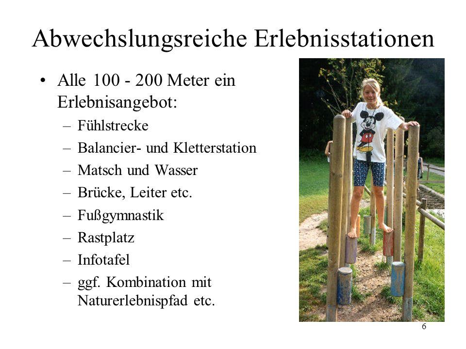 6 Abwechslungsreiche Erlebnisstationen Alle 100 - 200 Meter ein Erlebnisangebot: –Fühlstrecke –Balancier- und Kletterstation –Matsch und Wasser –Brück