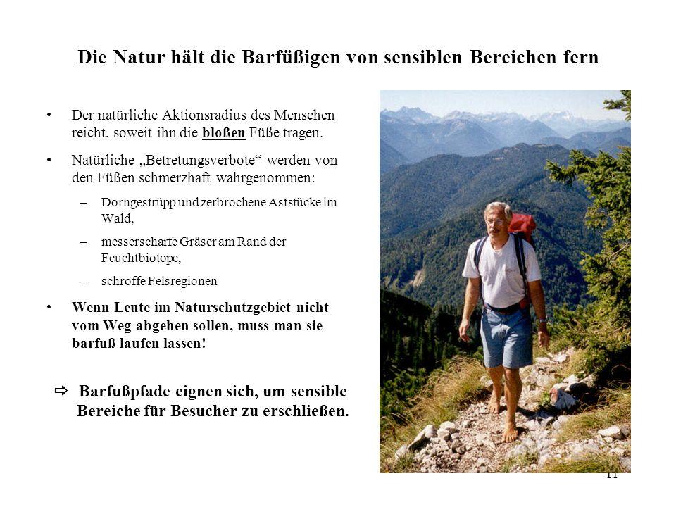 11 Die Natur hält die Barfüßigen von sensiblen Bereichen fern Der natürliche Aktionsradius des Menschen reicht, soweit ihn die bloßen Füße tragen. Nat