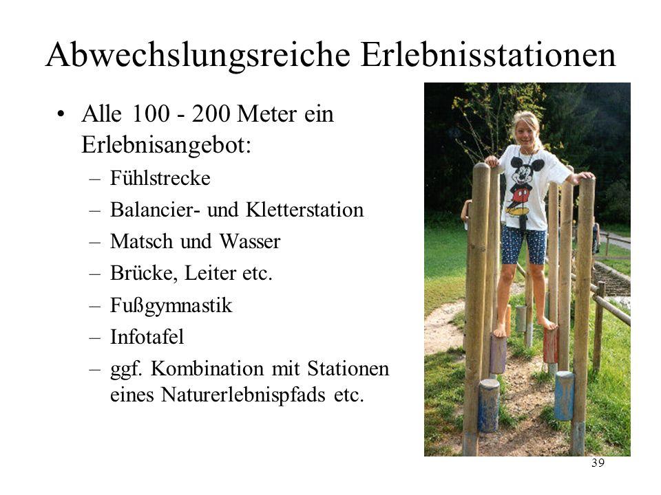 39 Abwechslungsreiche Erlebnisstationen Alle 100 - 200 Meter ein Erlebnisangebot: –Fühlstrecke –Balancier- und Kletterstation –Matsch und Wasser –Brüc