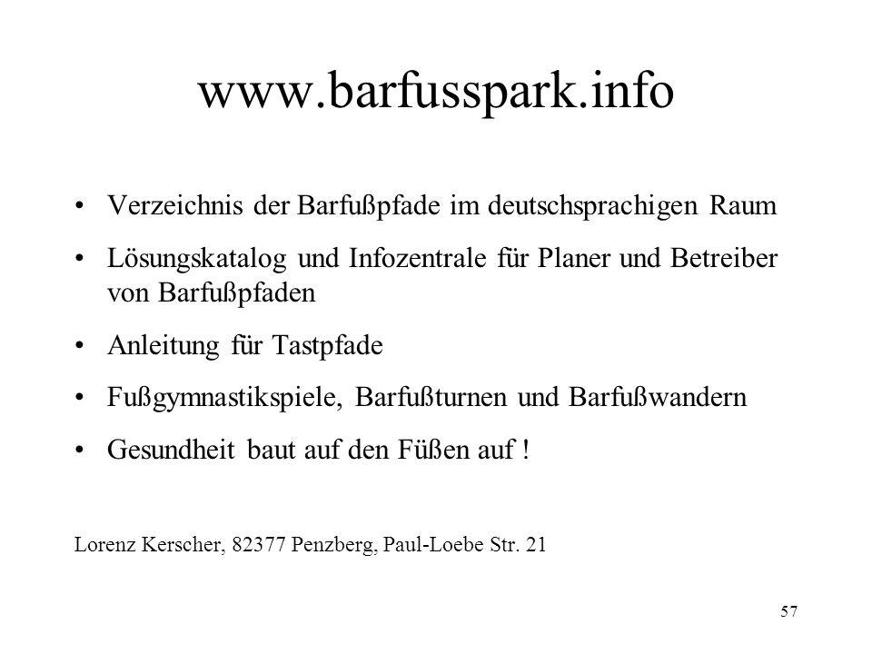 57 www.barfusspark.info Verzeichnis der Barfußpfade im deutschsprachigen Raum Lösungskatalog und Infozentrale für Planer und Betreiber von Barfußpfade