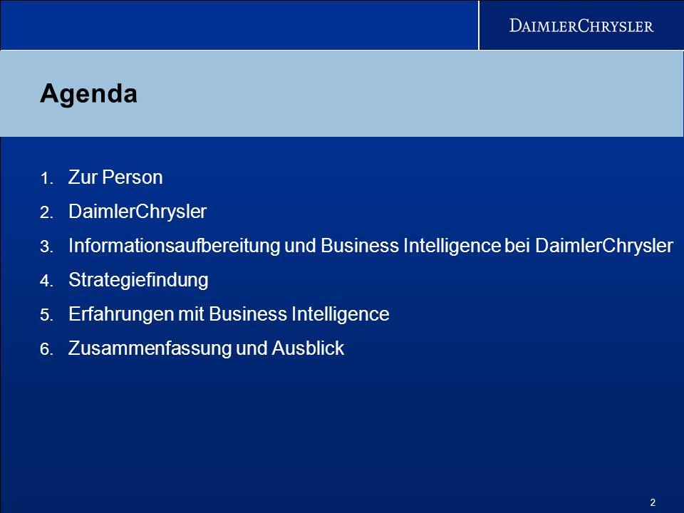 2 Agenda 1. Zur Person 2. DaimlerChrysler 3. Informationsaufbereitung und Business Intelligence bei DaimlerChrysler 4. Strategiefindung 5. Erfahrungen