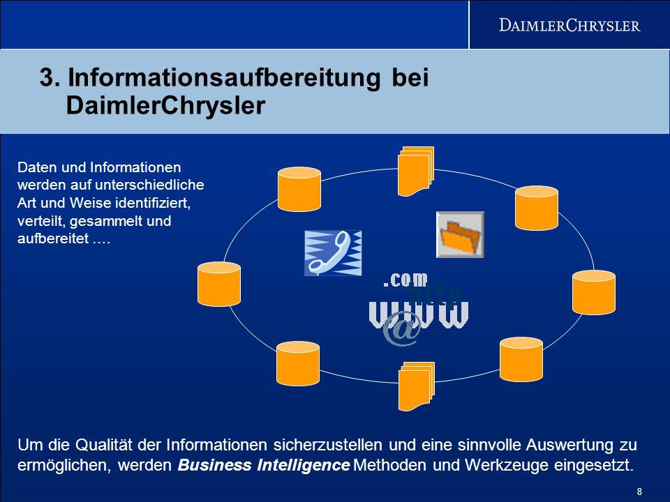 8 3. Informationsaufbereitung bei DaimlerChrysler Daten und Informationen werden auf unterschiedliche Art und Weise identifiziert, verteilt, gesammelt