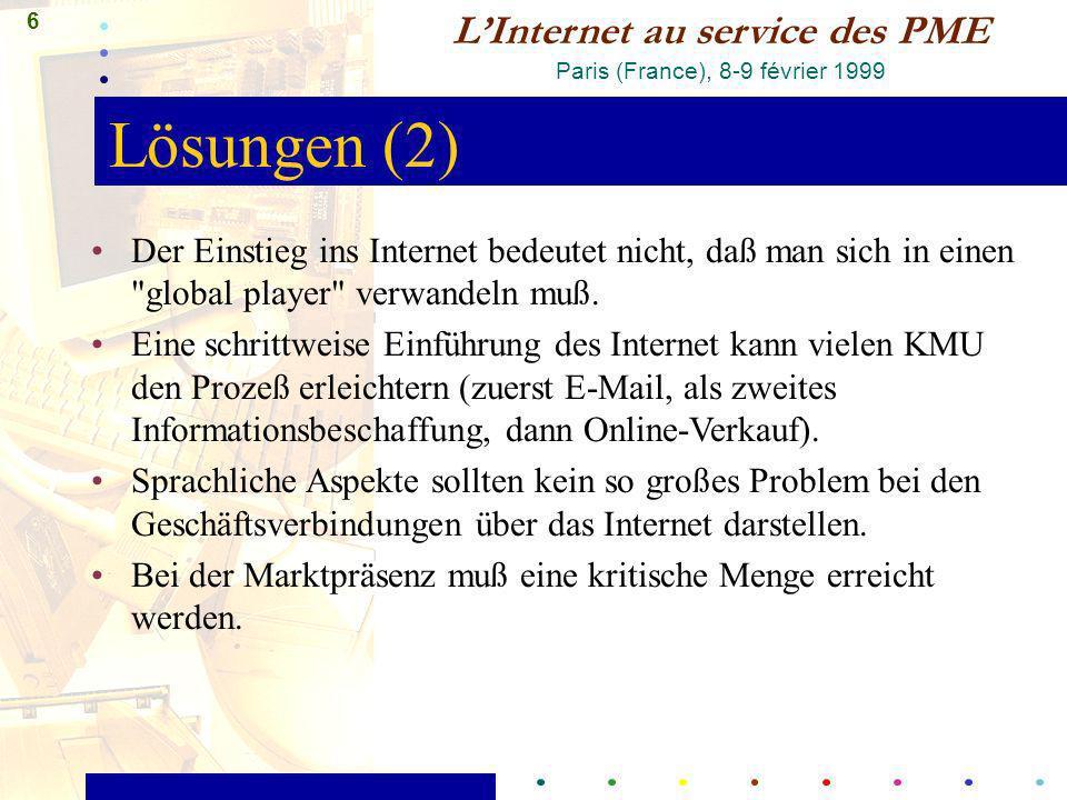 7 LInternet au service des PME Paris (France), 8-9 février 1999 Empfehlungen In der gegenwärtigen Phase sollte für kleinere Nutzer ein einfacher Zugang zu Internet-Dienstleistungen gewährleistet sein.