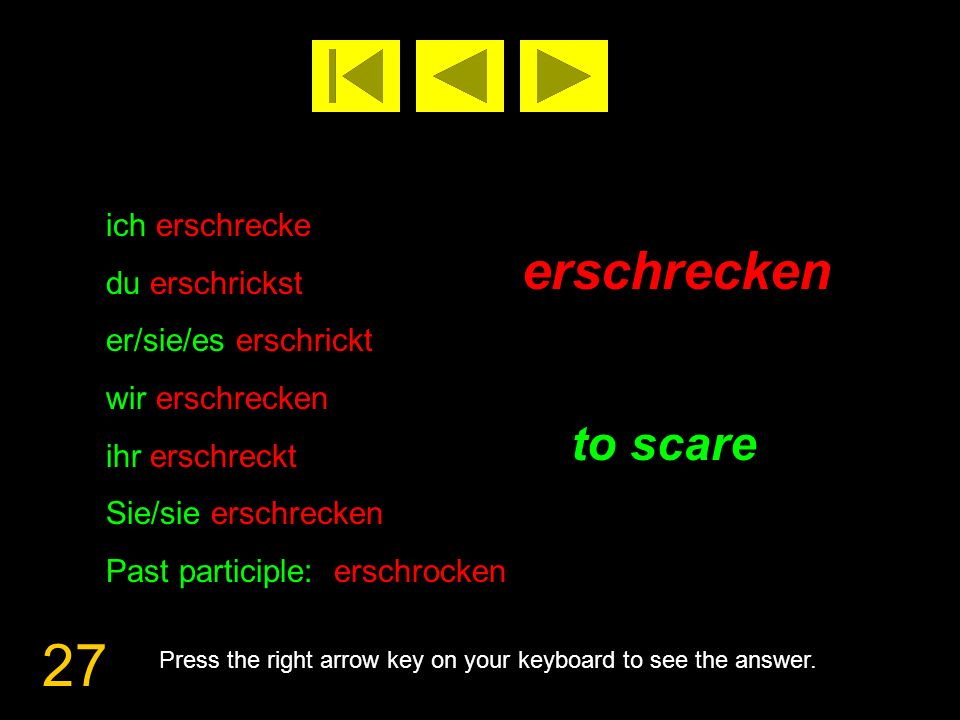 27 erschrecken to scare Press the right arrow key on your keyboard to see the answer.