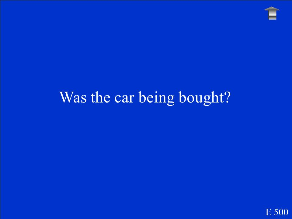 Was the car being bought? E 500