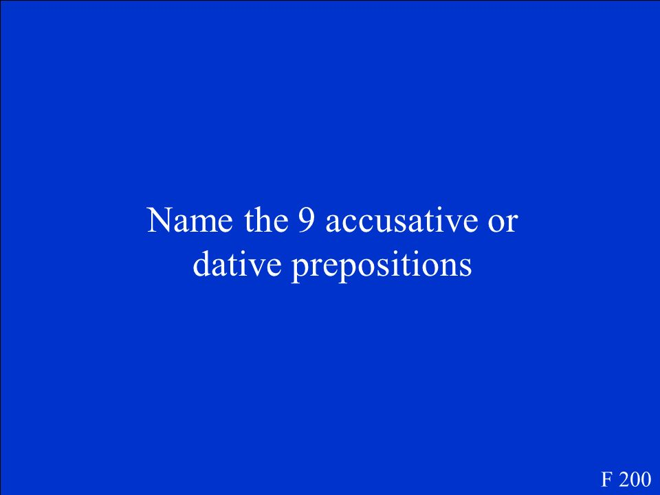 Name the 9 accusative or dative prepositions F 200