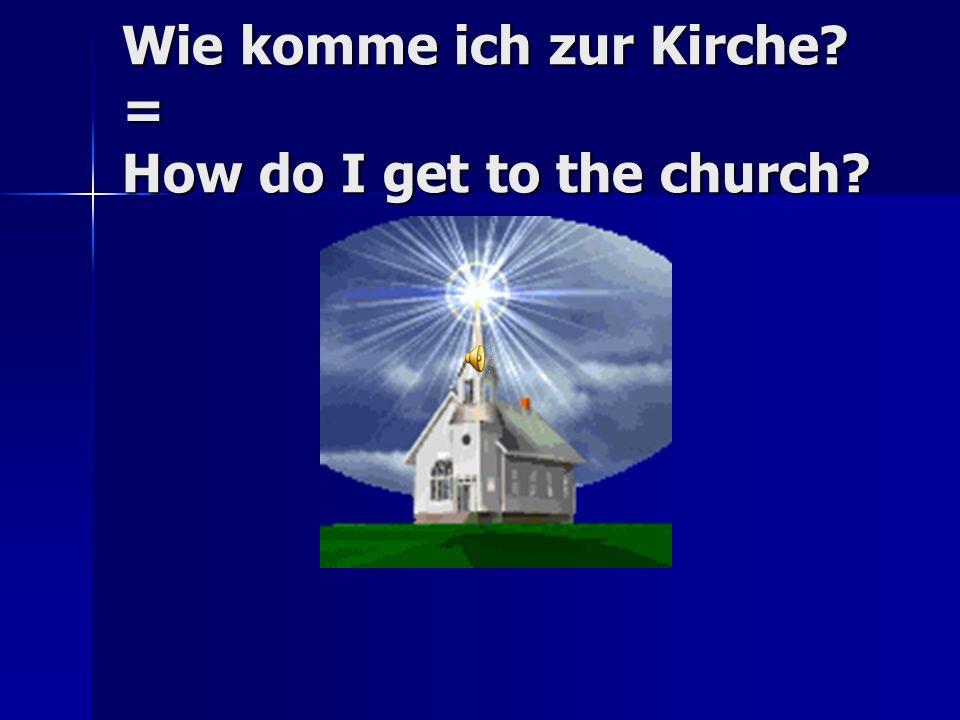Wie komme ich….? (How do I get…?) Wegbeschreibung (directions)
