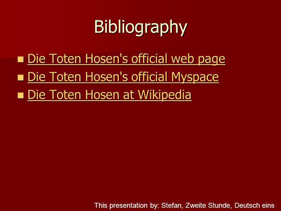 Bibliography Die Toten Hosen's official web page Die Toten Hosen's official web page Die Toten Hosen's official web page Die Toten Hosen's official we