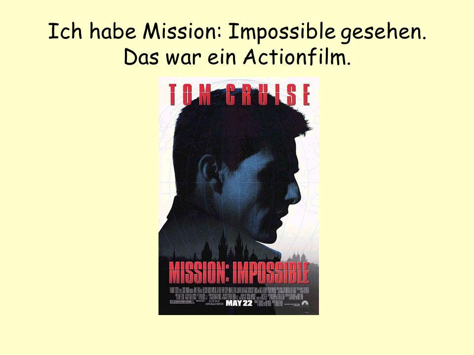 Ich habe Mission: Impossible gesehen. Das war ein Actionfilm.