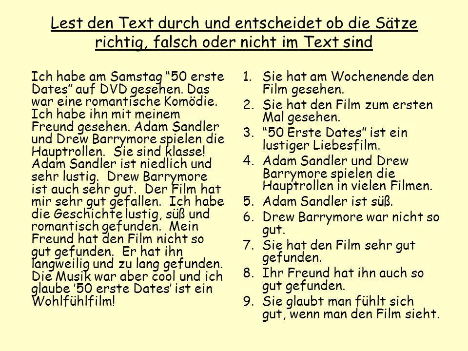 Lest den Text durch und entscheidet ob die Sätze richtig, falsch oder nicht im Text sind Ich habe am Samstag 50 erste Dates auf DVD gesehen.