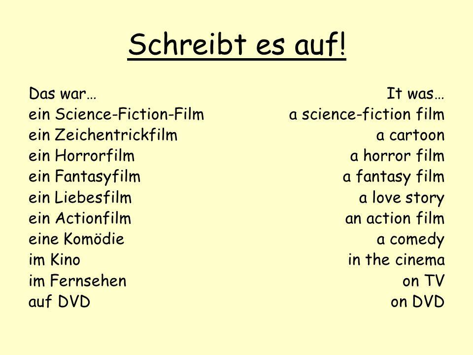 Schreibt es auf! Das war… ein Science-Fiction-Film ein Zeichentrickfilm ein Horrorfilm ein Fantasyfilm ein Liebesfilm ein Actionfilm eine Komödie im K