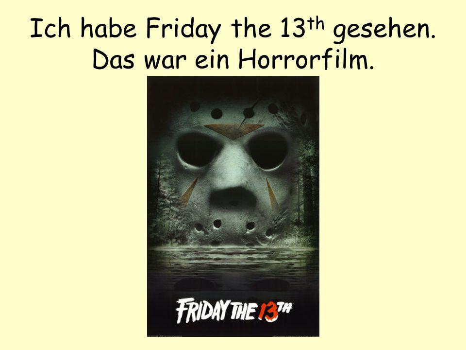 Ich habe Friday the 13 th gesehen. Das war ein Horrorfilm.
