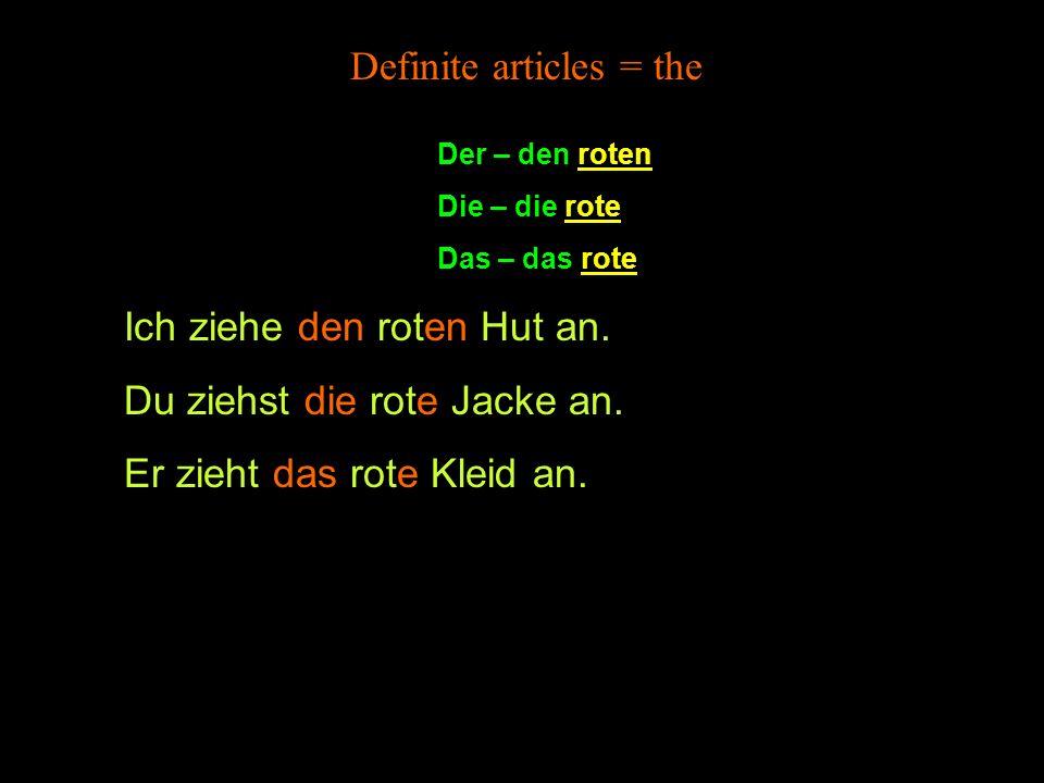 Der – den roten Die – die rote Das – das rote Definite articles = the Ich ziehe den roten Hut an.