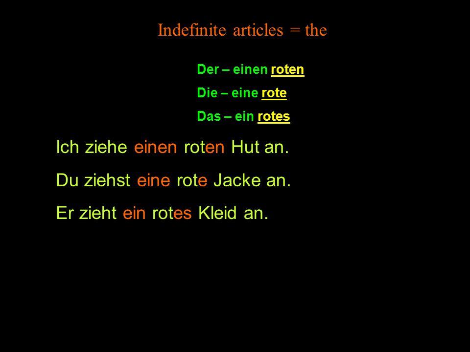 Der – einen roten Die – eine rote Das – ein rotes Indefinite articles = the Ich ziehe einen roten Hut an.