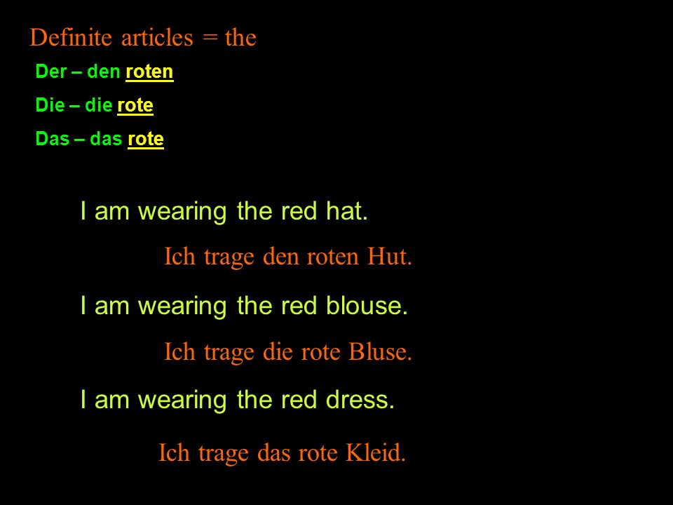 Definite articles = the I am wearing the red hat.I am wearing the red blouse.