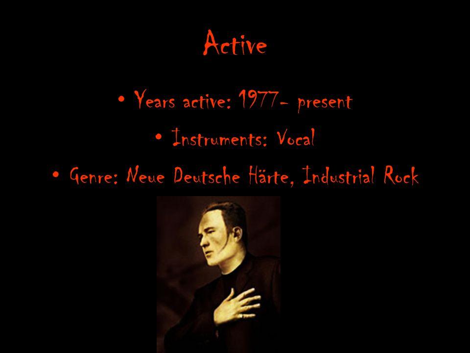 Active Years active: 1977- present Instruments: Vocal Genre: Neue Deutsche Härte, Industrial Rock