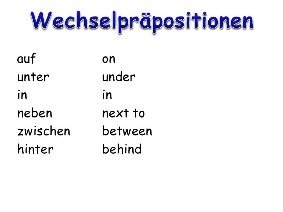 Two- way prepositions can be either Accusative (motion) or Dative (location) Accusative: der – den, die and das stay the same.