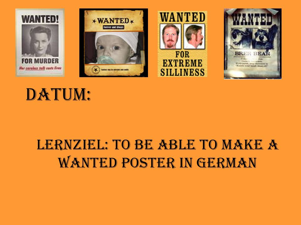 Datum: Lernziel: To be able to make a wanted poster in German