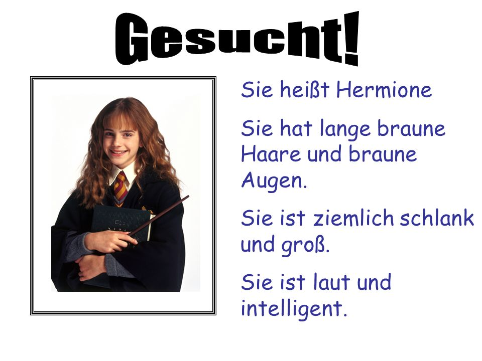Sie heißt Hermione Sie hat lange braune Haare und braune Augen.