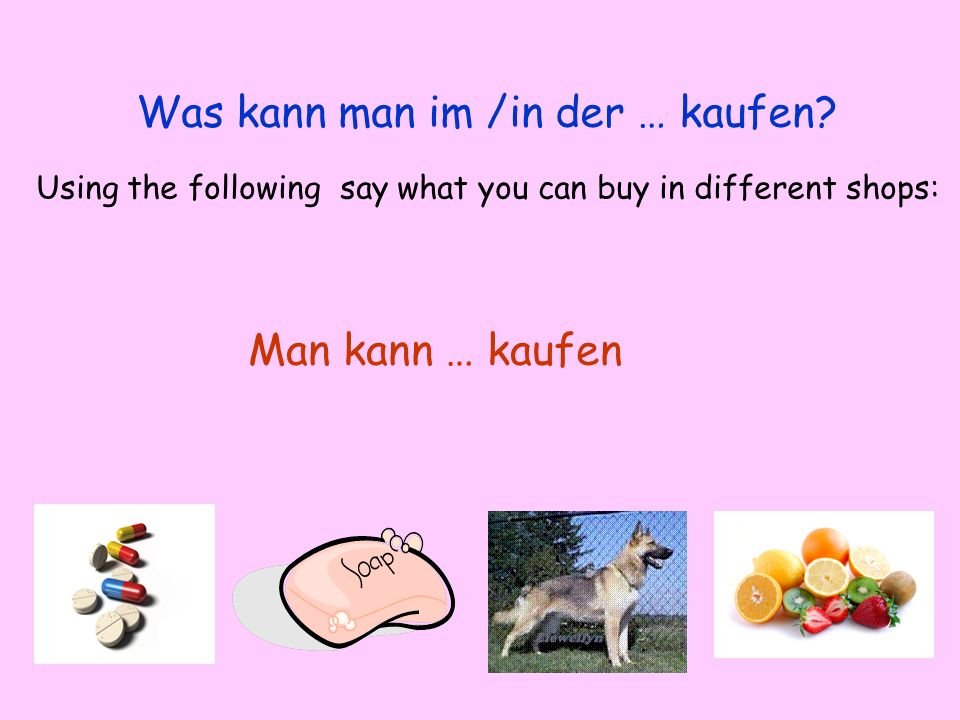 Was kann man im /in der … kaufen? Using the following say what you can buy in different shops: Man kann … kaufen