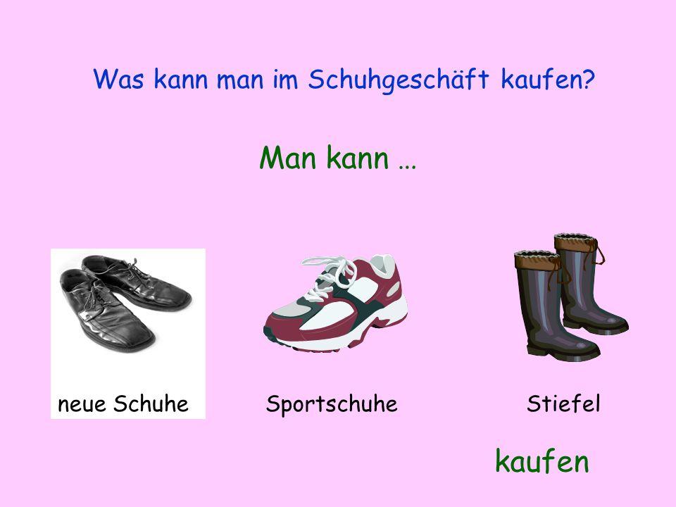 Was kann man im Schuhgeschäft kaufen? Man kann … kaufen neue SchuheSportschuheStiefel