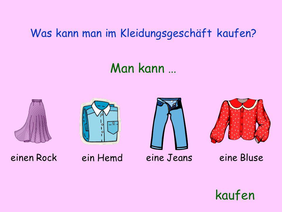 Was kann man im Kleidungsgeschäft kaufen? Man kann … kaufen einen Rock ein Hemd eine Jeanseine Bluse