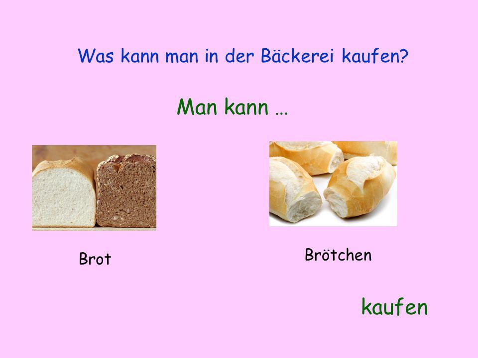Was kann man in der Bäckerei kaufen? Man kann … kaufen Brot Brötchen