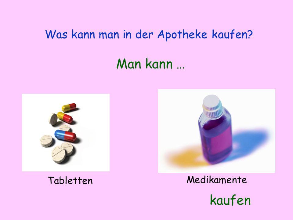 Was kann man in der Apotheke kaufen? Man kann … kaufen Tabletten Medikamente