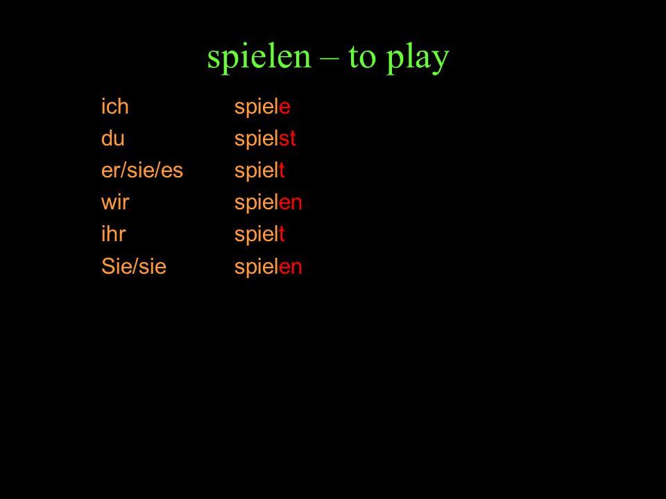 spielen – to play ich spiele du spielst er/sie/esspielt wirspielen ihrspielt Sie/siespielen