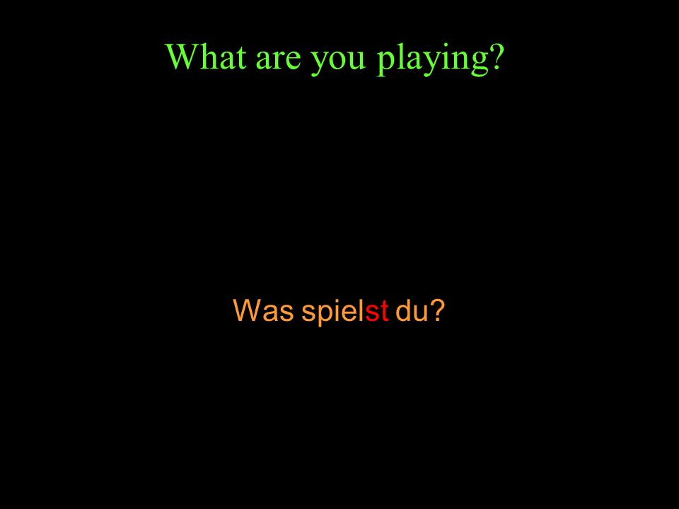 What are you playing? Was spielst du?