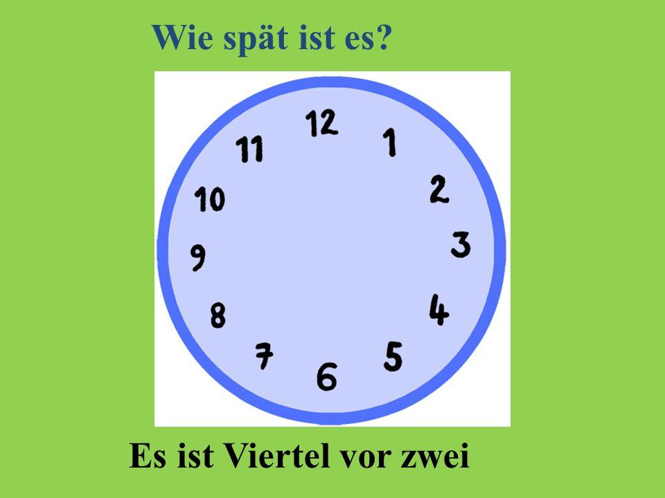 Es ist Viertel vor zwei Wie spät ist es?