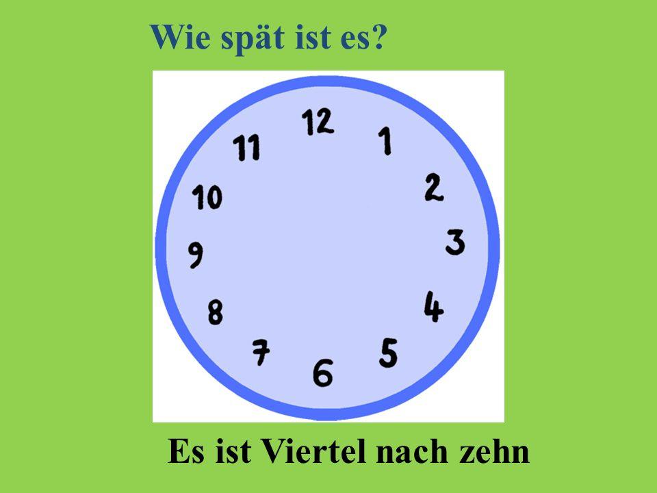 Es ist Viertel nach zehn Wie spät ist es?