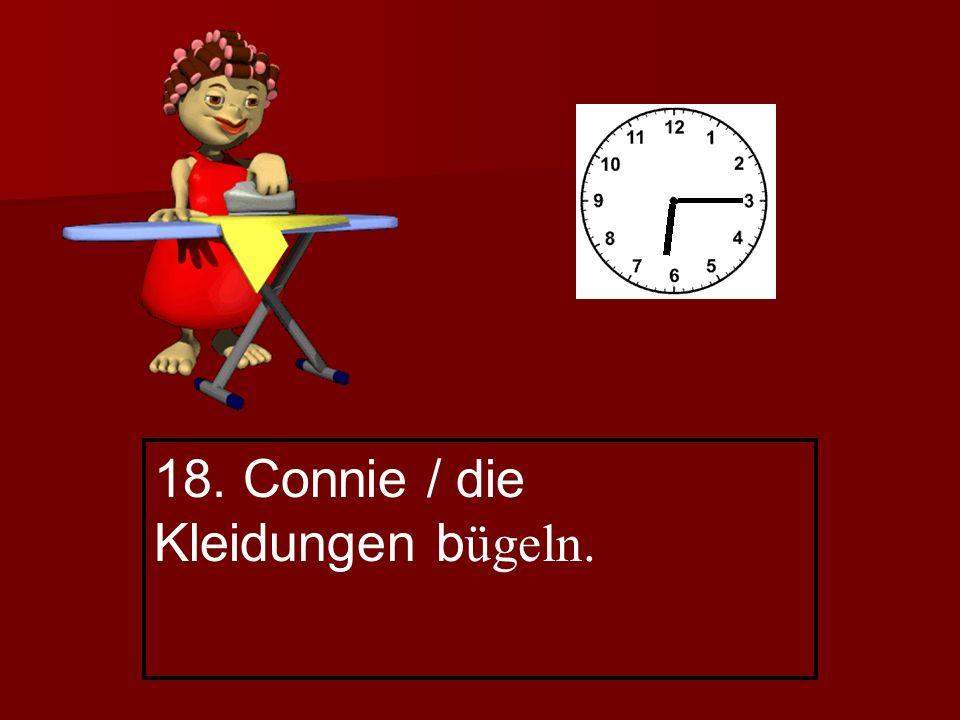 18. Connie / die Kleidungen b ügeln.