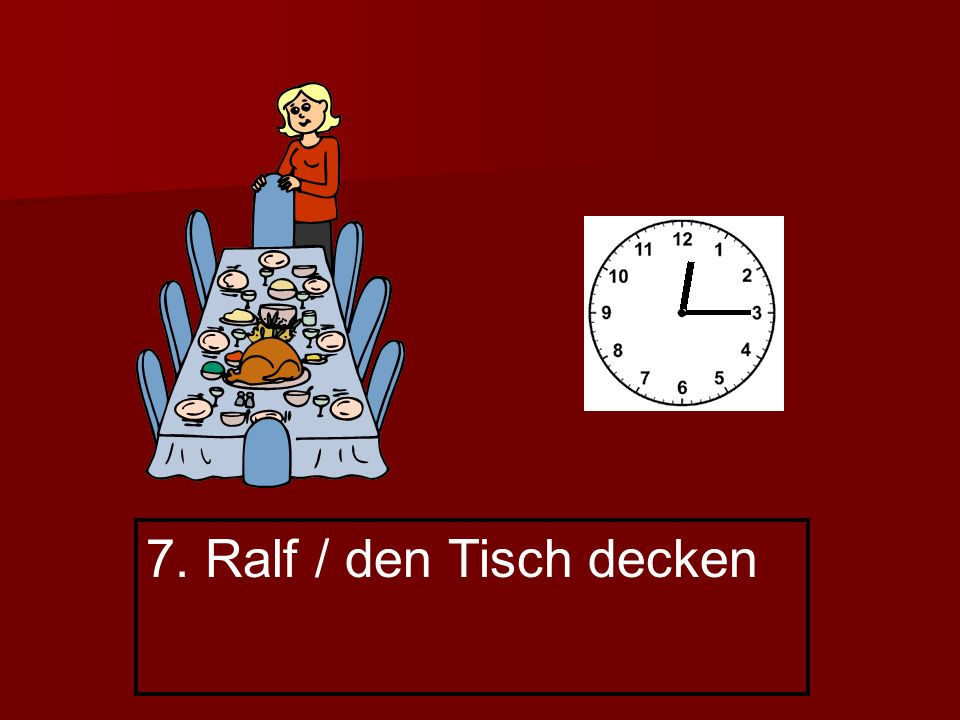 7. Ralf / den Tisch decken