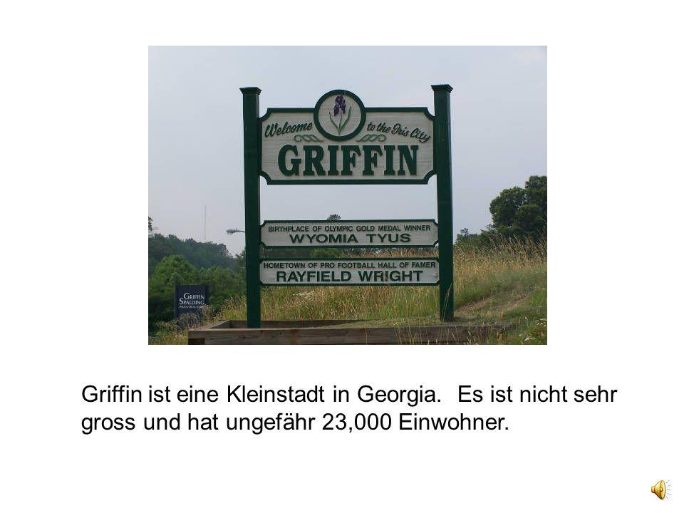 Griffin ist eine Kleinstadt in Georgia. Es ist nicht sehr gross und hat ungefähr 23,000 Einwohner.