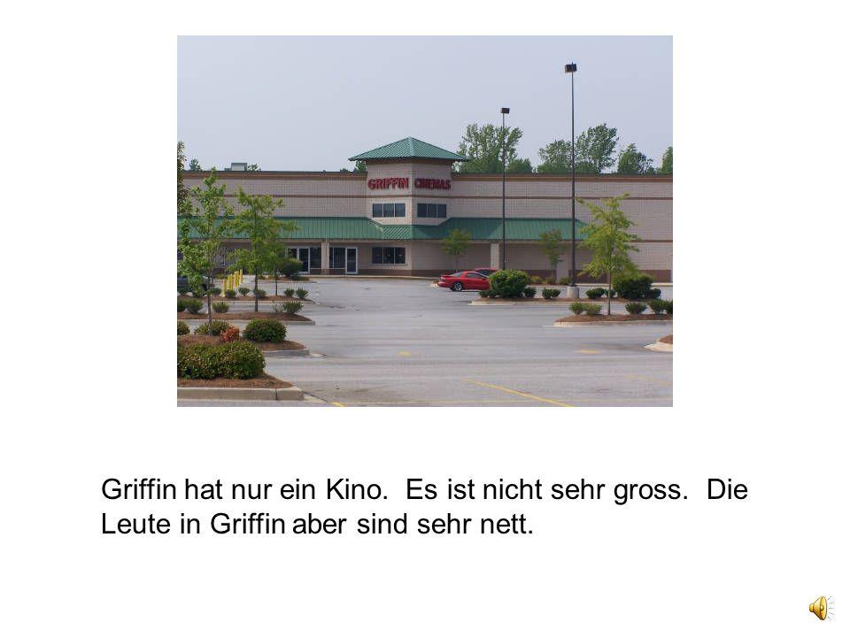 Griffin hat nur ein Kino. Es ist nicht sehr gross. Die Leute in Griffin aber sind sehr nett.