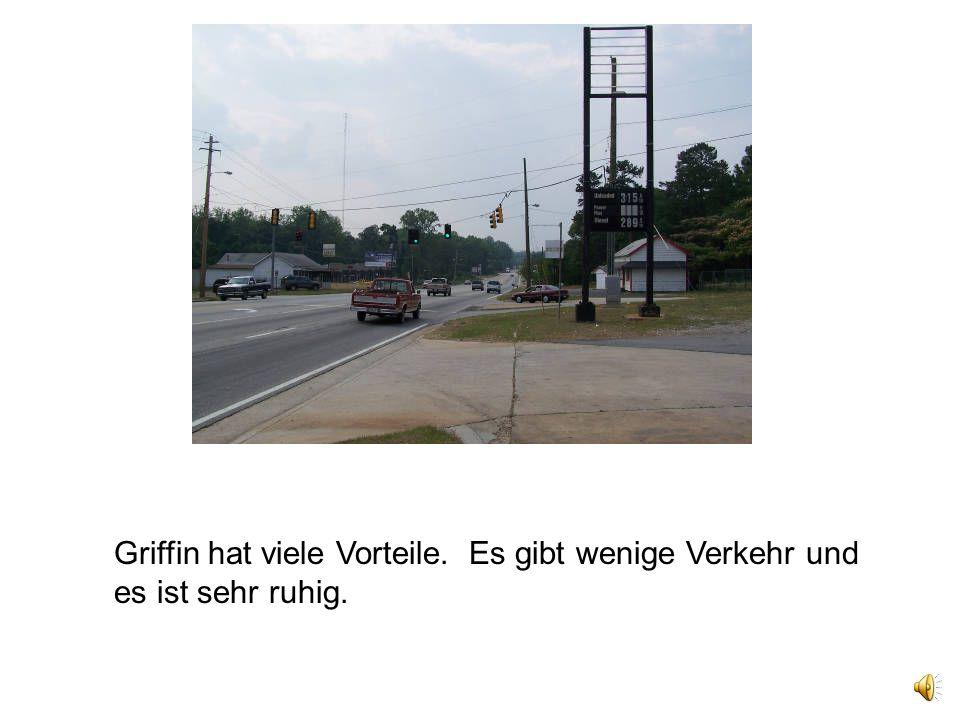 Griffin hat viele Vorteile. Es gibt wenige Verkehr und es ist sehr ruhig.