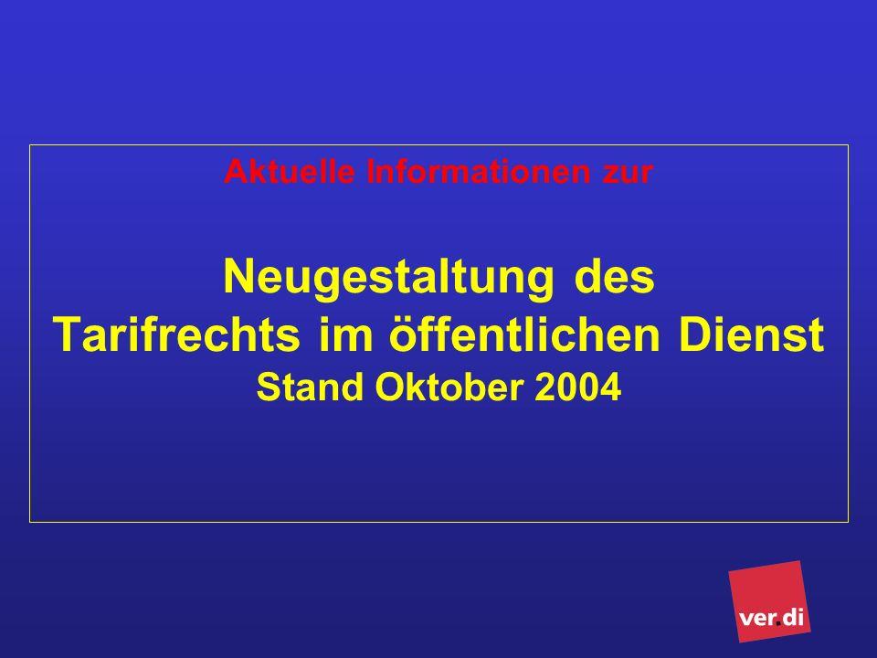 Aktuelle Informationen zur Neugestaltung des Tarifrechts im öffentlichen Dienst Stand Oktober 2004
