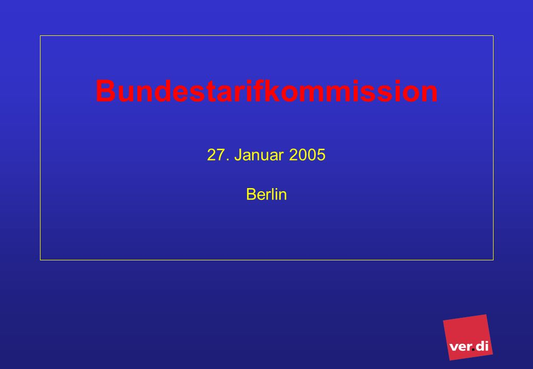 Bundestarifkommission 27. Januar 2005 Berlin