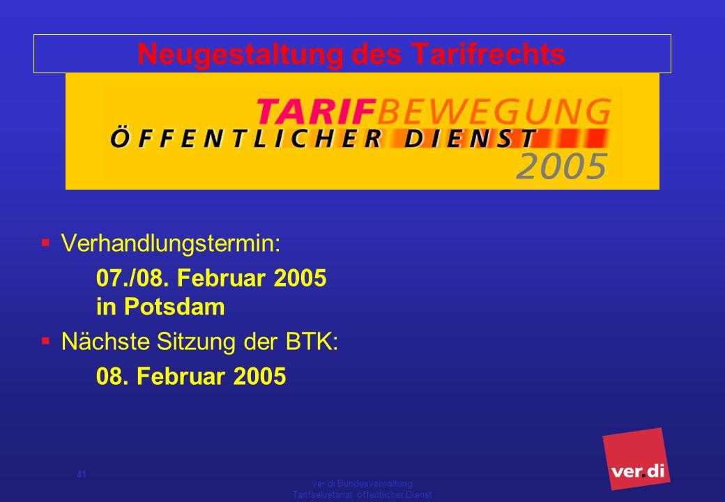 ver.di Bundesverwaltung Tarifsekretariat öffentlicher Dienst 41 Neugestaltung des Tarifrechts Verhandlungstermin: 07./08. Februar 2005 in Potsdam Näch