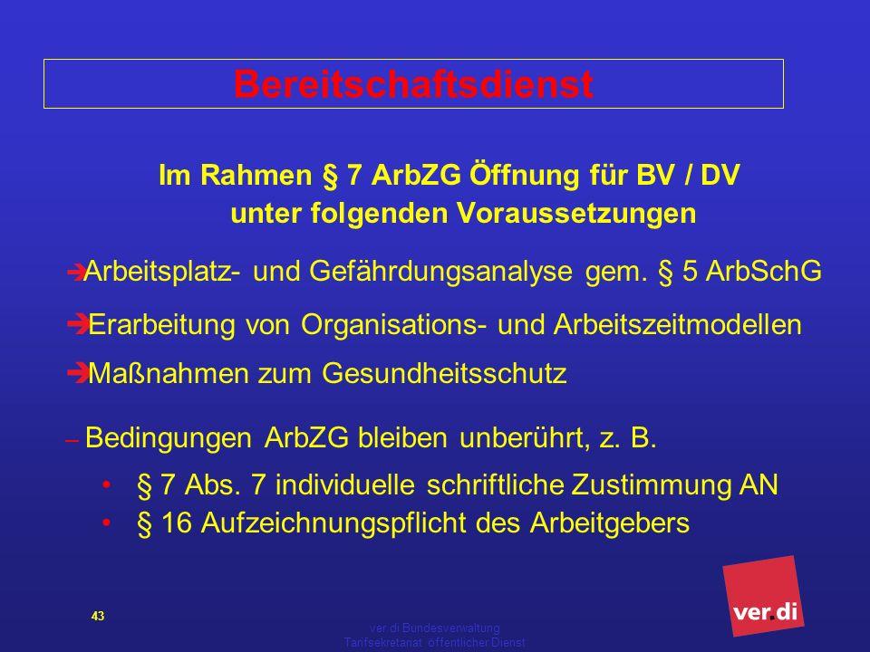 ver.di Bundesverwaltung Tarifsekretariat öffentlicher Dienst 43 Bereitschaftsdienst Im Rahmen § 7 ArbZG Öffnung für BV / DV unter folgenden Voraussetz