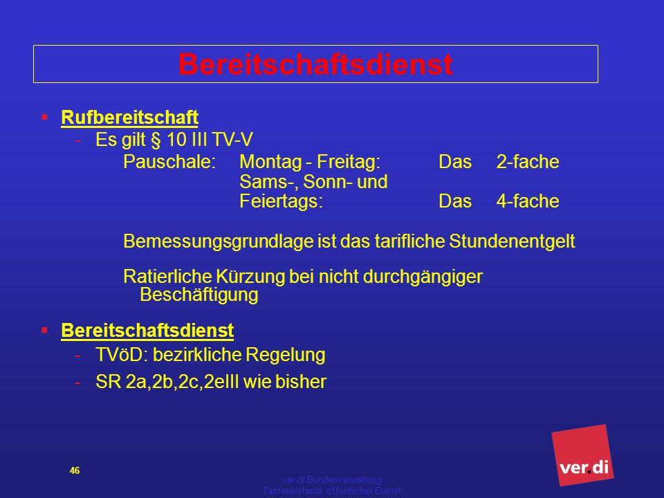 ver.di Bundesverwaltung Tarifsekretariat öffentlicher Dienst 46 Bereitschaftsdienst Rufbereitschaft -Es gilt § 10 III TV-V Pauschale:Montag - Freitag: