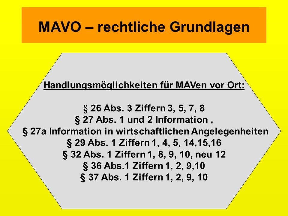 MAVO – rechtliche Grundlagen Handlungsmöglichkeiten für MAVen vor Ort: § 26 Abs. 3 Ziffern 3, 5, 7, 8 § 27 Abs. 1 und 2 Information, § 27a Information