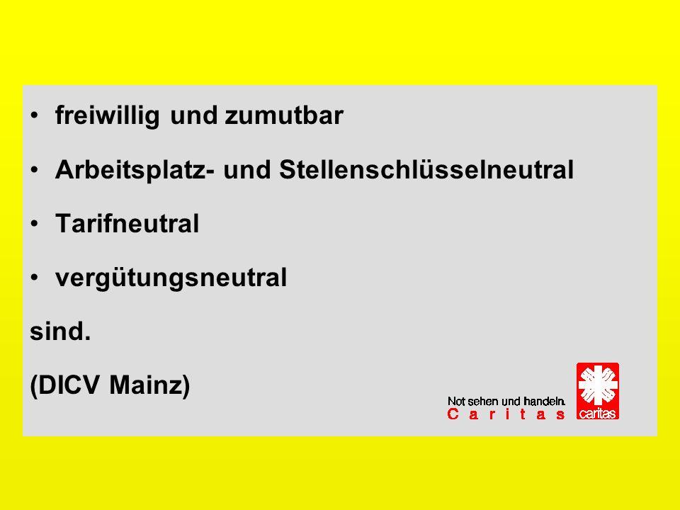 freiwillig und zumutbar Arbeitsplatz- und Stellenschlüsselneutral Tarifneutral vergütungsneutral sind. (DICV Mainz)