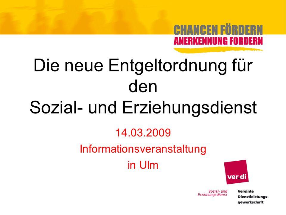 Die neue Entgeltordnung für den Sozial- und Erziehungsdienst 14.03.2009 Informationsveranstaltung in Ulm Sozial- und Erziehungsdienst