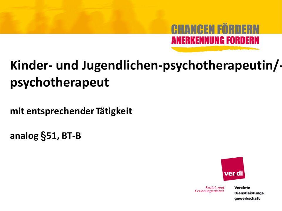 Sozial- und Erziehungsdienst Kinder- und Jugendlichen-psychotherapeutin/- psychotherapeut mit entsprechender Tätigkeit analog §51, BT-B