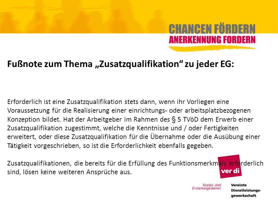 Sozial- und Erziehungsdienst Fußnote zum Thema Zusatzqualifikation zu jeder EG: Erforderlich ist eine Zusatzqualifikation stets dann, wenn ihr Vorlieg